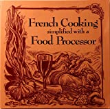 French Cooking Simplified with a Food Processor, Ruth Howse, 0892861290