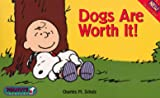 Dogs Are Worth It!, Charles M. Schulz, 0061075639