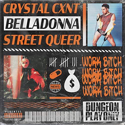 Work Bitch (feat. Belladonna & Street Queer) [Explicit]