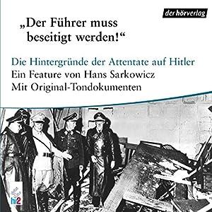 Der Führer muss beseitigt werden. Die Hintergründe der Attentate auf Hitler Hörbuch
