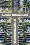 Sacred Subdivisions: The Postsuburban Transformation of American Evangelicalism