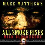 All Smoke Rises: Milk-Blood Redux | Mark Matthews