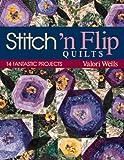 Stitch 'n Flip Quilts, Valori Wells and Jean Wells, 1571201114