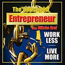 The Unleashed Entrepreneur: A Kick-Ass Guide to Harnessing Your Inner Ninja, Working Less, and Creating the Perfect Lifestyle Audiobook by Mitche Graf Narrated by Mitche Graf
