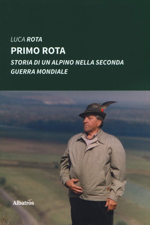 Primo Rota. Storia di un alpino nella seconda guerra mondiale ...