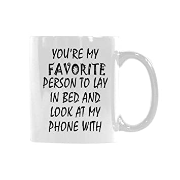 Funny Quotes Youre My Favorite Person To Lay In Bed And Look At My