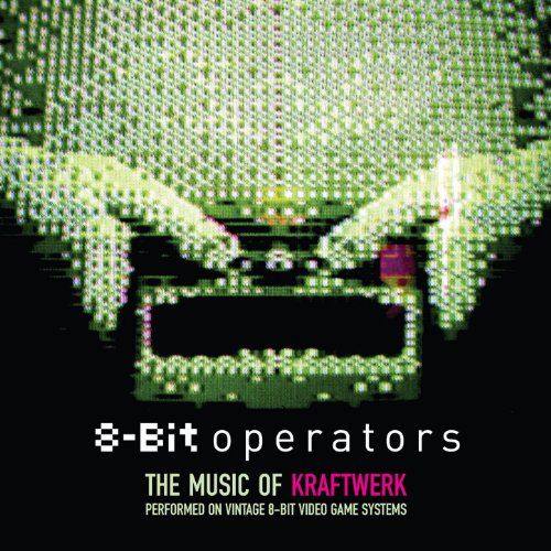 8-Bit Operators: The Music Of Kraftwerk Performed On 8-Bit Video Game Systems