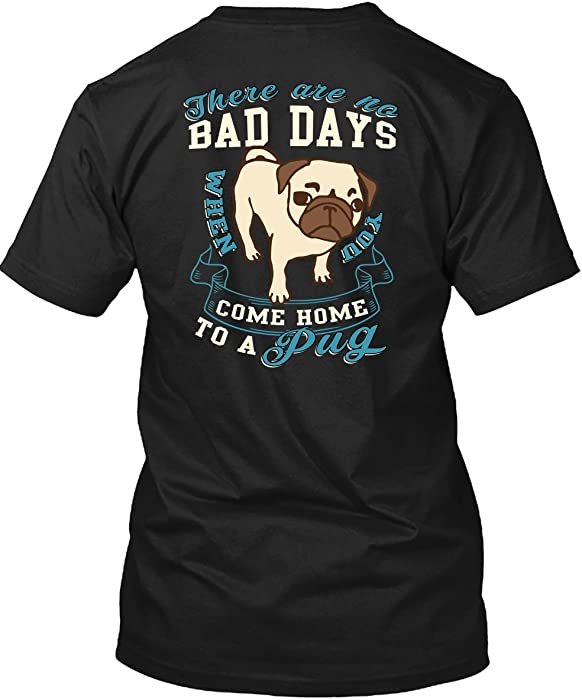 4235f352 Amazon.com: There Are No Bad Days T Shirt, You Come Home To A Pug T Shirt  Unisex (M,Black): Clothing