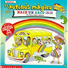 El Autobus Magico Hace un Arco Iris: Un Libro Sobre Colores