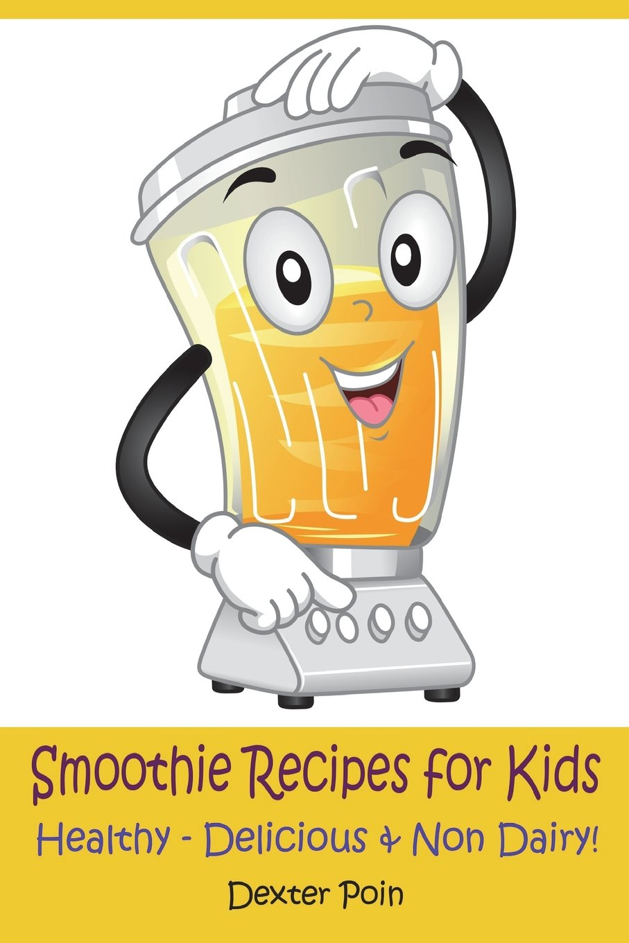 Smoothie Recipes for Kids: Healthy - Delicious - & Non Dairy! (Volume 1) Paperback – July 5, 2018 Dexter Poin 172237621X COOKING / Cooking with Kids