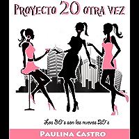 Proyecto 20 Otra Vez: Los 30´s son los nuevos 20´s (Spanish Edition)