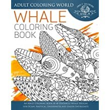 Whale Coloring Book: An Adult Coloring Book of 40 Zentangle Whale Designs for Ocean, Nautical, Underwater and Seaside Enthusiasts