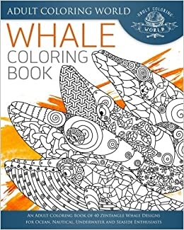 amazoncom whale coloring book an adult coloring book of 40 zentangle whale designs for ocean nautical underwater and seaside enthusiasts ocean - Ocean Coloring Book