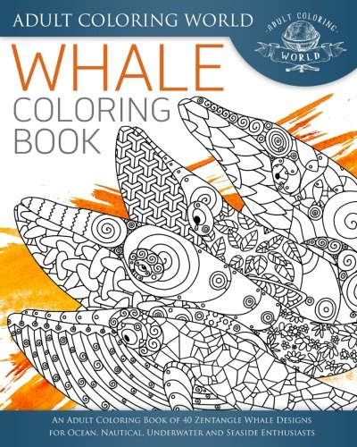 Whale Coloring Book: An Adult Coloring Book of 40 Zentangles