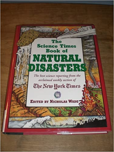 The Science Times Book of Natural Disasters: Nicholas Wade