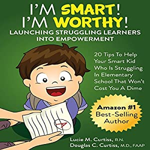 I'm Smart! I'm Worthy! Launching Struggling Learners into Empowerment Audiobook