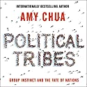Political Tribes: Group Instinct and the Fate of Nations Audiobook by Amy Chua Narrated by Julia Whelan