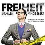 Freiheit ist alles | Vince Ebert