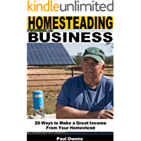 Homesteading Business: 20 Ways to Make a Great Income From Your Homestead