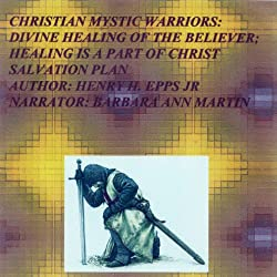 Christian Mystic Warriors: Divine Healing of the Believer: Healing Is a Part of Christ Salvation Plan