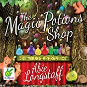 The Magic Potions Shop: The Young Apprentice: Magic Potions Shop: Book 1 | Abie Longstaff