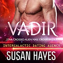 Vadir: Star-Crossed Alien Mail Order Brides: Intergalactic Dating Agency, Book 2 Audiobook by Susan Hayes Narrated by Tieran Wilder