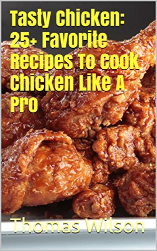 Download tasty chicken 25 favorite recipes to cook chicken like a download tasty chicken 25 favorite recipes to cook chicken like a pro book pdf audio id1oo8on6 forumfinder Gallery