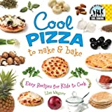 Cool Pizza to Make & Bake: Easy Recipes for Kids to Cook