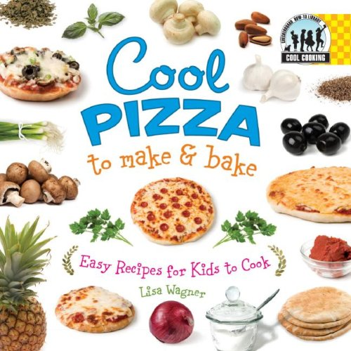 Full cool cooking book series by lisa wagner pamela s price cool pizza to make bake cool pizza to make and bake forumfinder Images