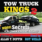 Tow Truck Kings 2: More Secrets of the Towing & Recovery Business | Alan T. Duffin