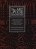 The Art of Pulse Diagnosis: A Step-by-Step Exploration of Method, Directionality, Organ Energetics, Complement Channel Pulses, Textures, and Images