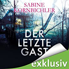 Der letzte Gast Hörbuch von Sabine Kornbichler Gesprochen von: Vanida Karun