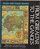 img - for From Gibraltar to the Ganges (Trade and Travel Routes Series) book / textbook / text book