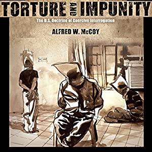 Torture and Impunity: The U.S. Doctrine of Coercive Interrogation Audiobook