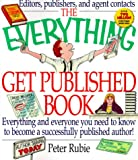 The Everything® Get Published Book, Peter Rubie, 1580623158