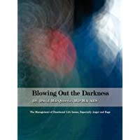 Blowing Out the Darkness: The Management of Emotional Life Issues, Especially Anger and Rage