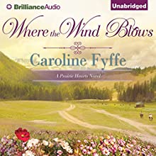 Where the Wind Blows: A Prairie Hearts Novel, Book 1 Audiobook by Caroline Fyffe Narrated by Phil Gigante