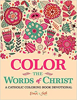 Color the Words of Christ: A Catholic Coloring Book Devotional ...