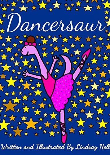 Children's Books: Dancersaur: A dinosaur realises that she can be whatever she wants to be by [Nell, Lindsay]