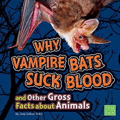 Why Vampire Bats Suck Blood and Other Gross Facts about Animals (Gross Me (Information About Vampires)