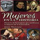 Mujeres en la Historia: Historia de las mujeres que cambiaron la historia de la humanidad [Women in History] Audiobook by Jaime Maristany Narrated by Hans Yunda