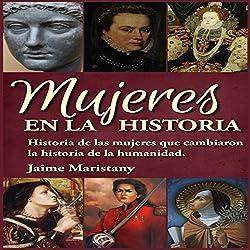 Mujeres en la Historia: Historia de las mujeres que cambiaron la historia de la humanidad [Women in History]