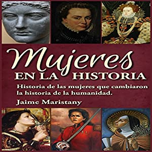 Mujeres en la Historia: Historia de las mujeres que cambiaron la historia de la humanidad [Women in History] Audiobook