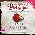 The Roots of Betrayal Audiobook by James Forrester Narrated by Mike Grady