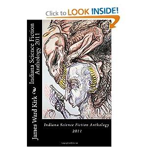 Indiana Science Fiction Anthology 2011 James Ward Kirk, Ben Moran, Odbal and James S. Dorr