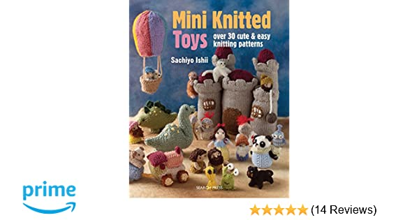 Mini Knitted Toys Over 30 Cute Easy Knitting Patterns Sachiyo