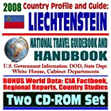 2008 Country Profile and Guide to Liechtenstein- National Travel Guidebook and Handbook - EEA EFTA Trade, U.S. Relations, Agriculture (Two CD-ROM Set)