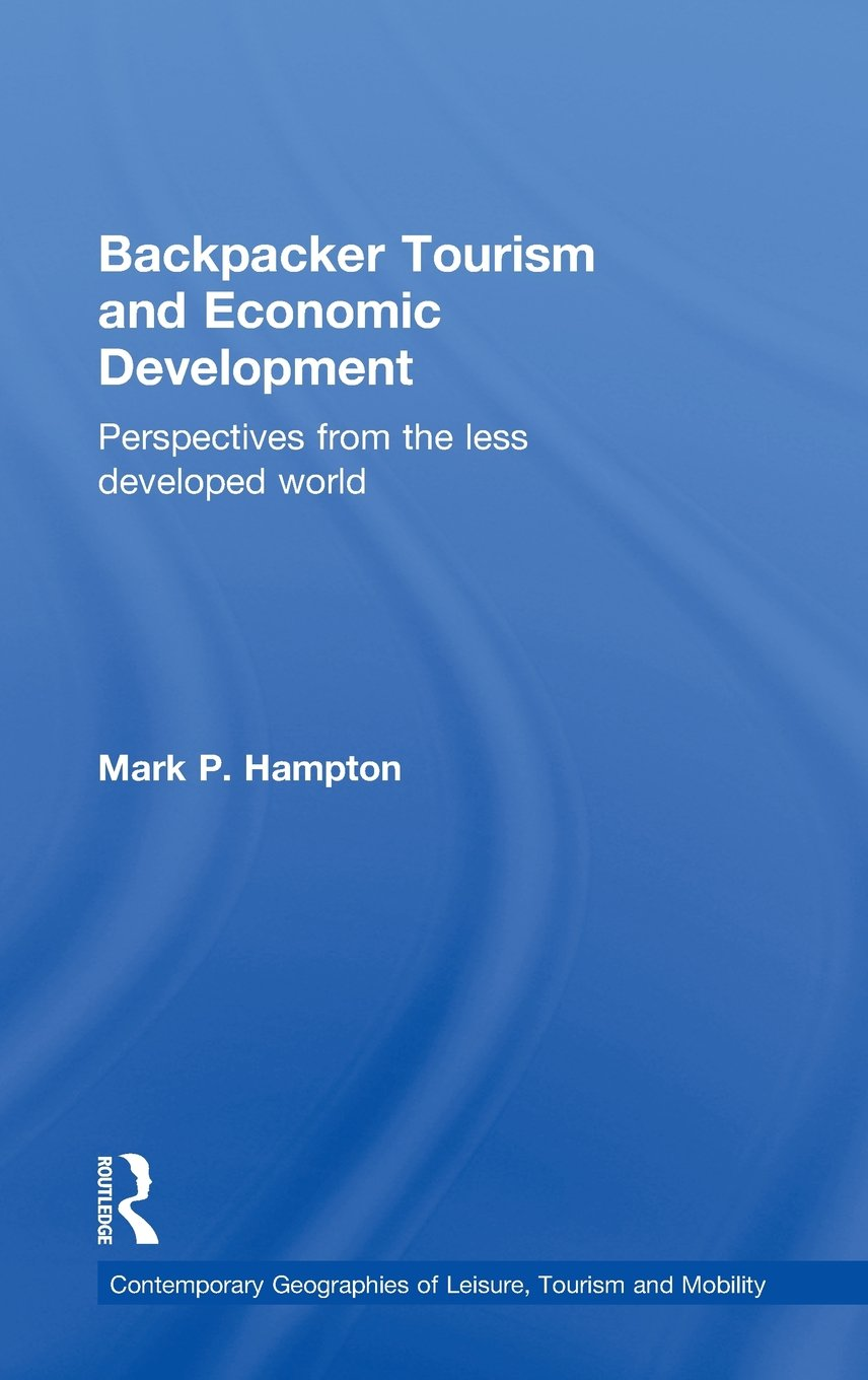 Download Backpacker Tourism and Economic Development: Perspectives from the Less Developed World (Contemporary Geographies of Leisure, Tourism and Mobility) ebook