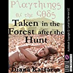Taken in the Forest After the Hunt: A Tale of Paranormal Double Team Sex: Playthings of the Gods, Book 3 | Diana Katsaros