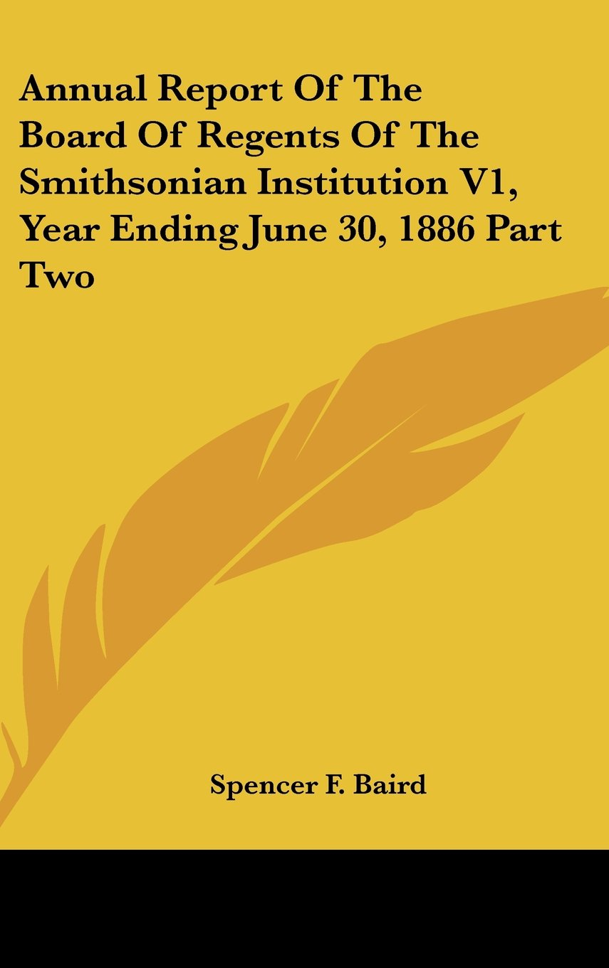 Download Annual Report Of The Board Of Regents Of The Smithsonian Institution V1, Year Ending June 30, 1886 Part Two ebook